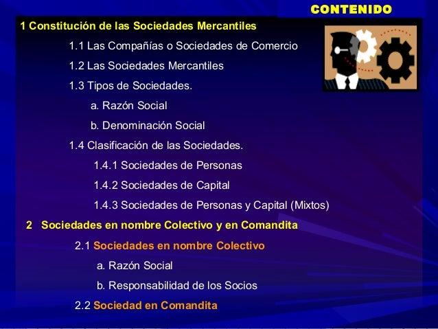 CONTENIDO 1 Constitución de las Sociedades Mercantiles 1.1 Las Compañías o Sociedades de Comercio 1.2 Las Sociedades Merca...
