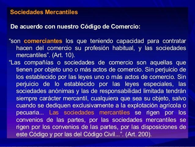 """Sociedades Mercantiles De acuerdo con nuestro Código de Comercio: """"son comerciantes los que teniendo capacidad para contra..."""