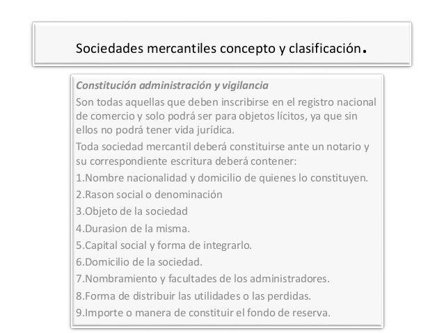 Sociedades mercantiles concepto y clasificación. Constitución administración y vigilancia Son todas aquellas que deben ins...