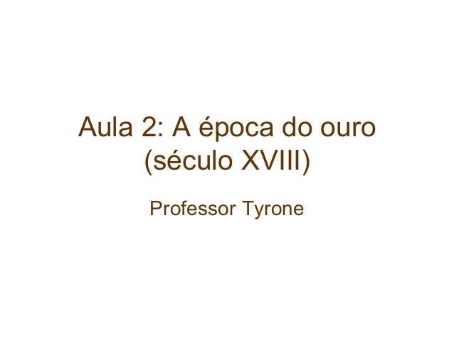 Aula 2: A época do ouro (século XVIII) Professor Tyrone
