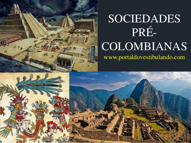 SOCIEDADES PRÉ- COLOMBIANAS www.portaldovestibulando.com