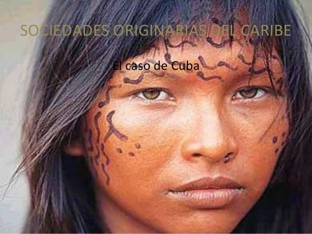 SOCIEDADES ORIGINARIAS DEL CARIBE El caso de Cuba