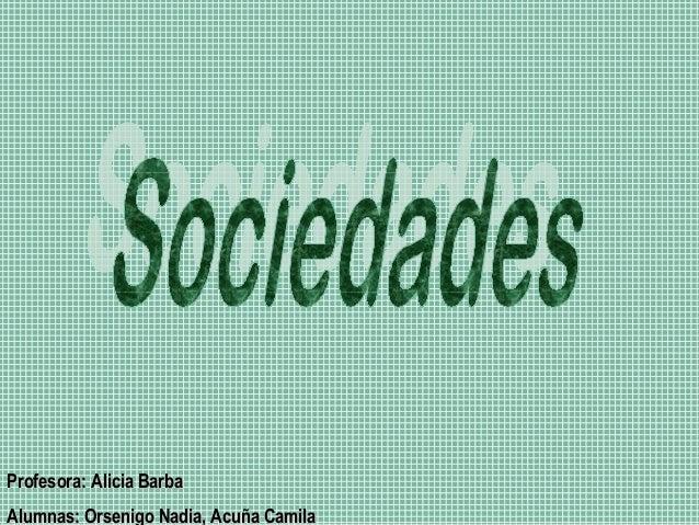Profesora: Alicia BarbaProfesora: Alicia Barba Alumnas: Orsenigo Nadia, Acuña CamilaAlumnas: Orsenigo Nadia, Acuña Camila