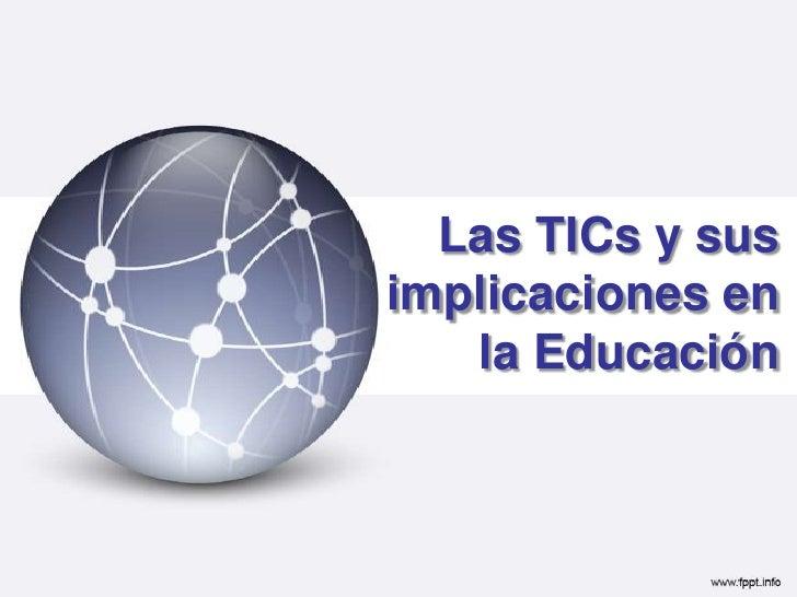 Las TICs y sus implicaciones en la Educación<br />