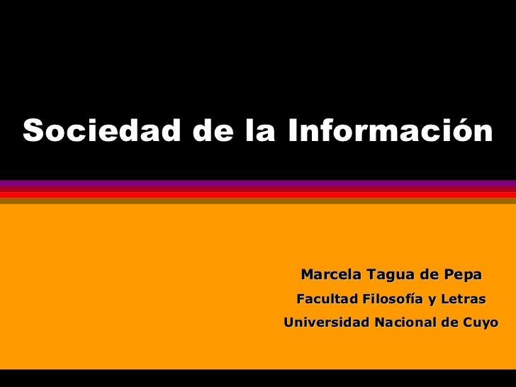 Sociedad de la Información Marcela Tagua de Pepa Facultad Filosofía y Letras Universidad Nacional de Cuyo