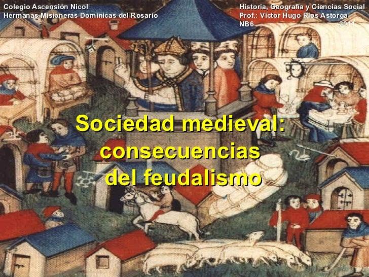 Sociedad medieval: consecuencias  del feudalismo Colegio Ascensión Nicol    Historia, Geografía y Ciencias Social   Herman...