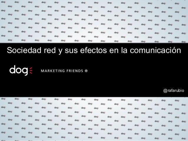 Sociedad red y sus efectos en la comunicación  @rafarubio