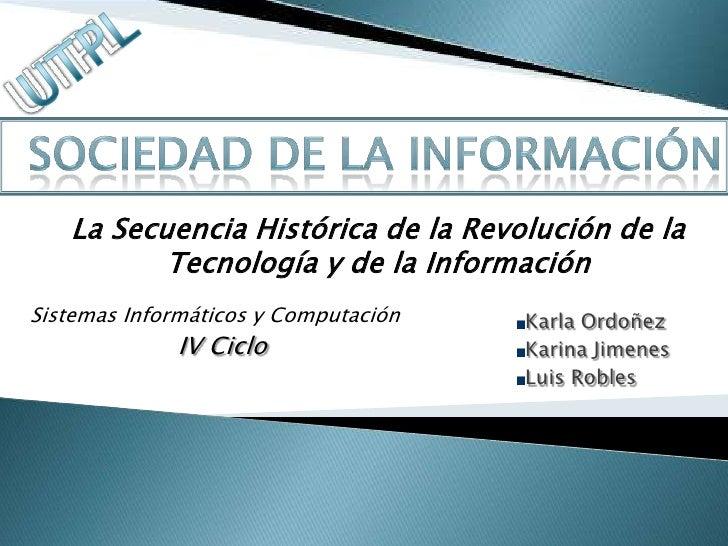 La Secuencia Histórica de la Revolución de la           Tecnología y de la Información Sistemas Informáticos y Computación...