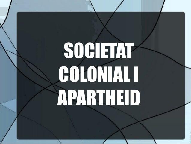 SOCIETAT COLONIAL I APARTHEID