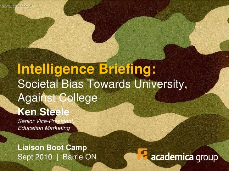 Intelligence Briefing:Societal Bias Towards University, Against College<br />Ken SteeleSenior Vice-President, Education Ma...