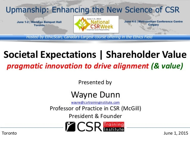 Societal Expectations | Shareholder Value pragmatic innovation to drive alignment (& value) Presented by Toronto June 1, 2...