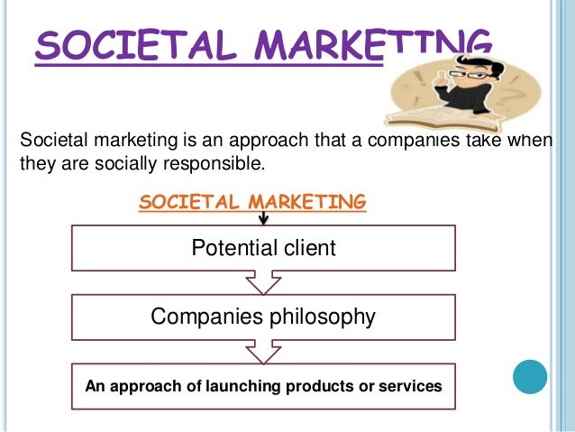 what is societal marketing Social marketing is an approach used to develop activities aimed at changing or  maintaining people's behaviour for the benefit of individuals and society as a.