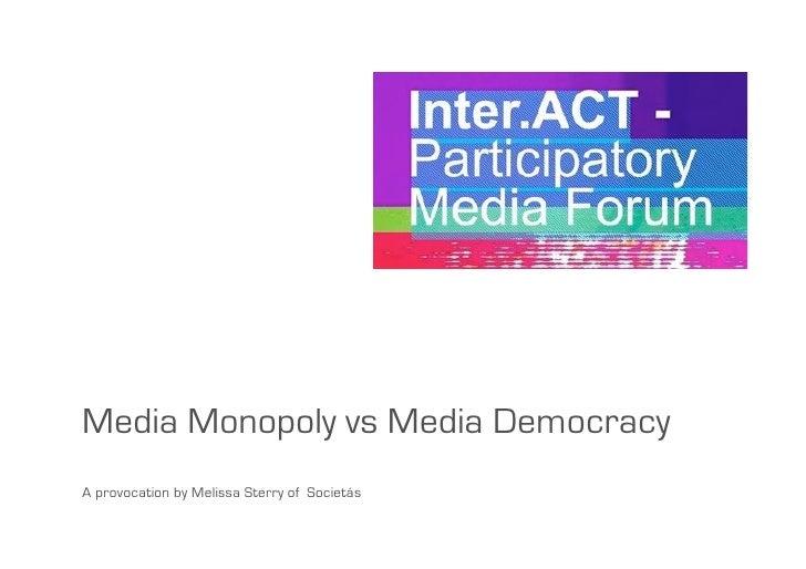 Media Monopoly vs Media Democracy A provocation by Melissa Sterry of Societás