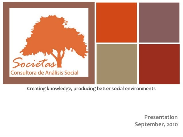 Presentation September, 2010 Creating knowledge, producing better social environments