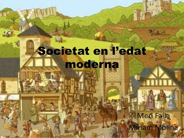 Societat en l'edat moderna Meri Falla Míriam Molina