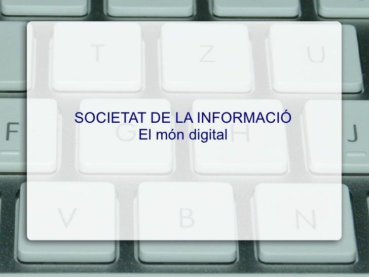 SOCIETAT DE LA INFORMACIÓ El món digital