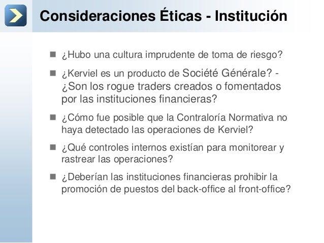 Consideraciones Éticas - Institución ¿Hubo una cultura imprudente de toma de riesgo? ¿Kerviel es un producto de Société ...