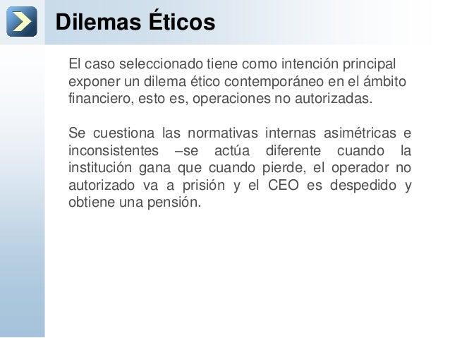 Dilemas ÉticosEl caso seleccionado tiene como intención principalexponer un dilema ético contemporáneo en el ámbitofinanci...