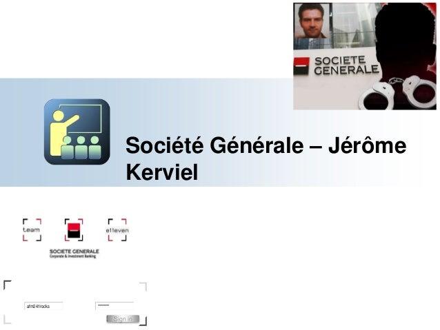 Société Générale – JérômeKervielUser PasswordSign in tobegin:Sign inafm241rocks ********