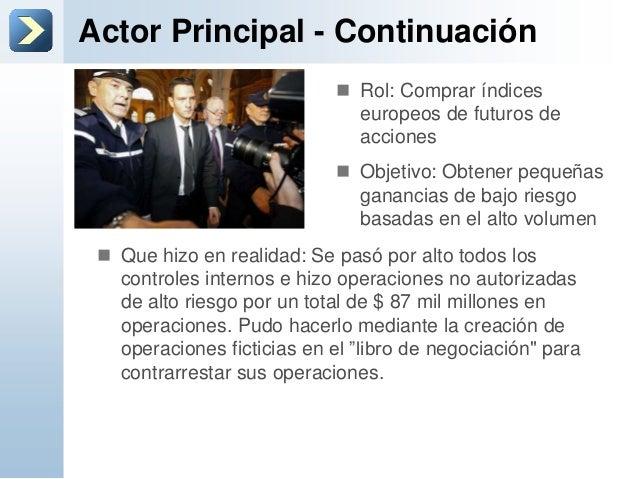 Actor Principal - Continuación Que hizo en realidad: Se pasó por alto todos loscontroles internos e hizo operaciones no a...