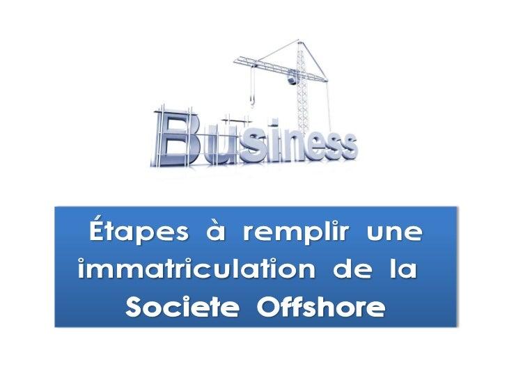 Étapes à remplir uneimmatriculation de la    Societe Offshore