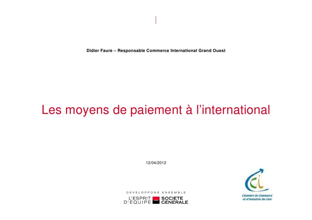 Didier Faure – Responsable Commerce International Grand OuestLes moyens de paiement à l'international                     ...