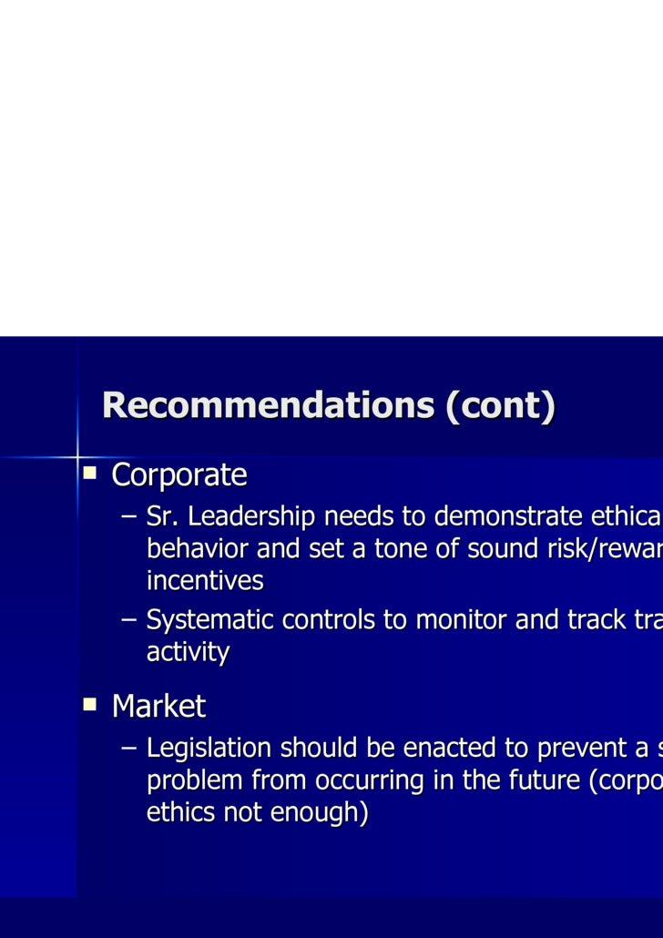 Recommendations (cont) <ul><li>Corporate </li></ul><ul><ul><li>Sr. Leadership needs to demonstrate ethical behavior and se...