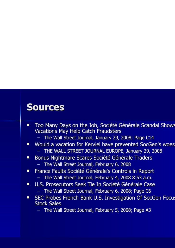 Sources <ul><li>Too Many Days on the Job, Société Générale Scandal Shows Forced Vacations May Help Catch Fraudsters </li><...