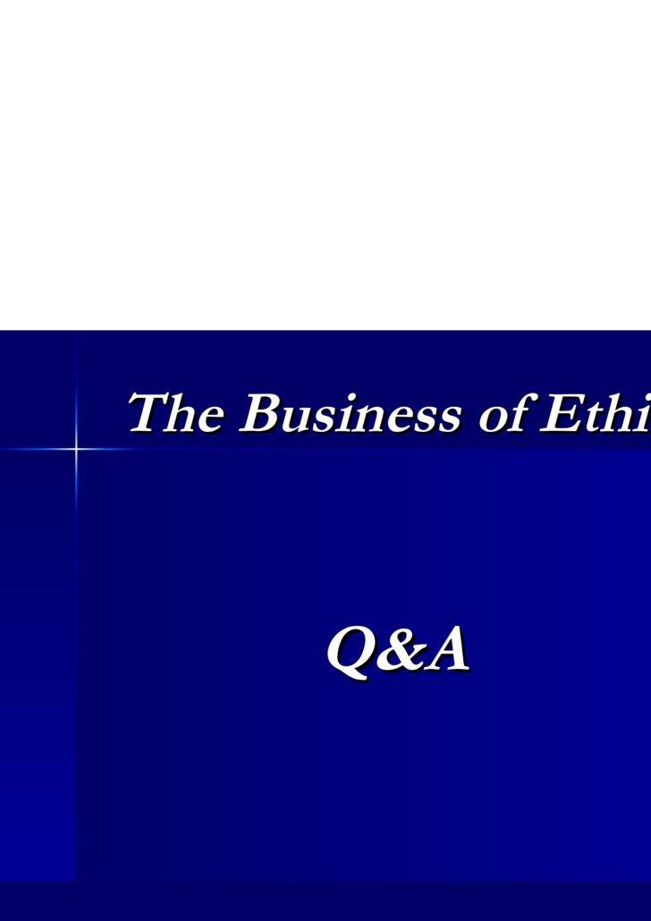 <ul><li>The Business of Ethics </li></ul>Q&A
