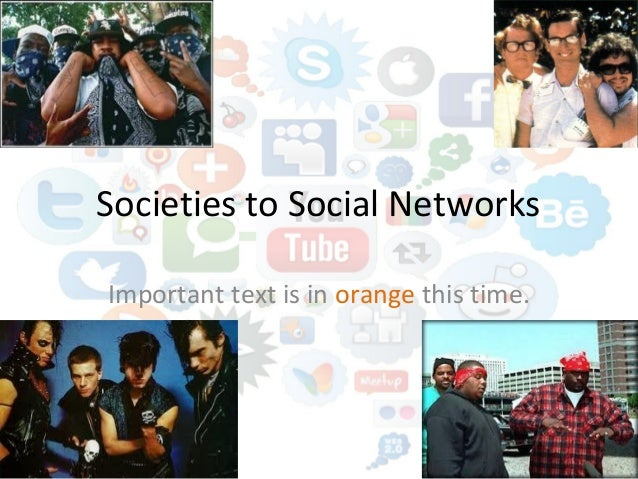 Societies to Social NetworksImportant text is in orange this time.