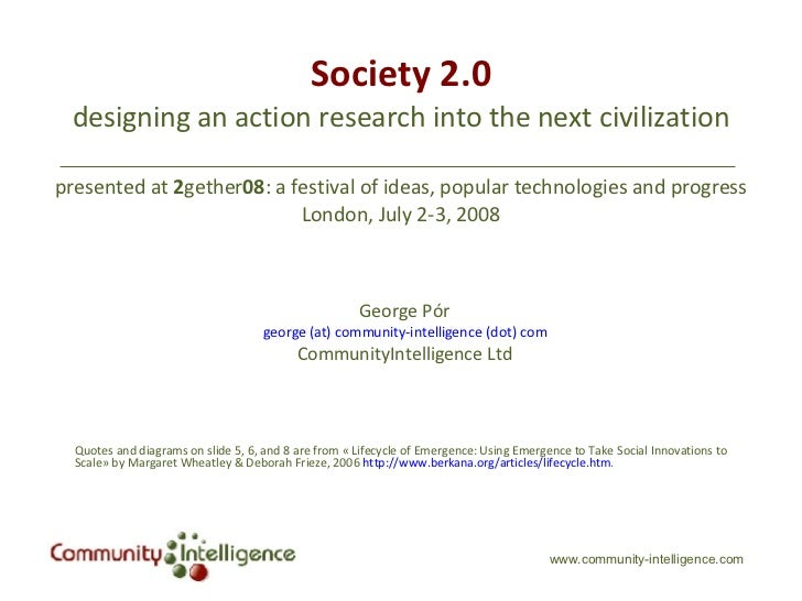 Society 2.0 designing an action research into the next civilization presented at  2 gether 08 : a festival of ideas, popul...