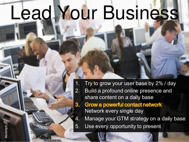 14© Copyright S3 Accelerator 2014 Copying or distribution is prohibited #Society3 Lead Your Business 1. Try to grow your u...
