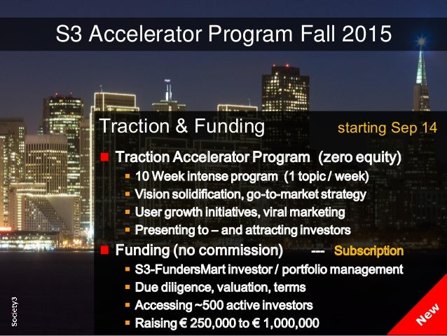 16© Copyright S3 Accelerator 2014 Copying or distribution is prohibited #Society3 S3 Accelerator Program Fall 2015 Tractio...