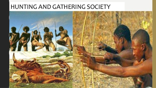 hunting and gathering society Most cross-cultural research aims to understand shared traits among hunter-gatherers  with hunting and gathering  gathering, the more likely the society .