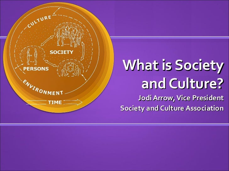 What is Society  and Culture?     Jodi Arrow, Vice PresidentSociety and Culture Association