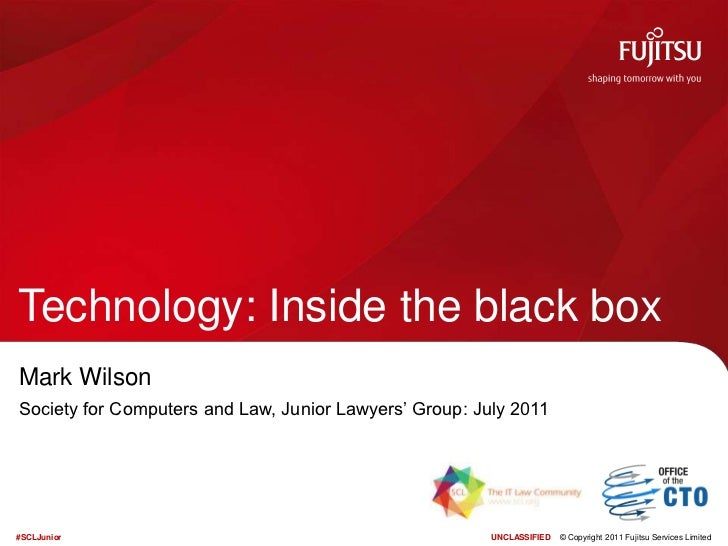 Technology: Inside the black box<br />Mark Wilson<br />Society for Computers and Law, Junior Lawyers' Group: July 2011<br />