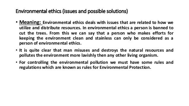 environmental issues and ethics essay Bridge paper™: environment, ethics, and business today's challenge to   issues some of the issues that today's executives need to understand to be.