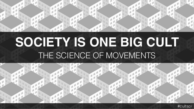 SOCIETY IS ONE BIG CULT THE SCIENCE OF MOVEMENTS #cultsci