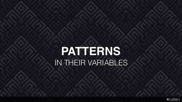 PATTERNS IN THEIR VARIABLES #cultsci