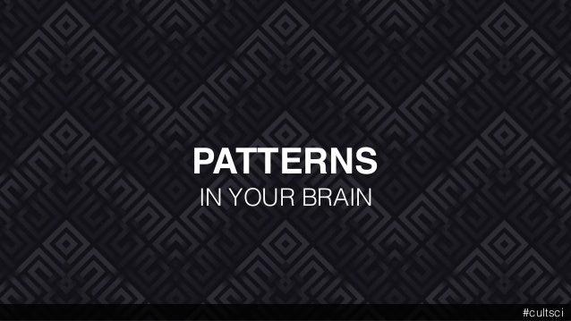 PATTERNS IN YOUR BRAIN #cultsci