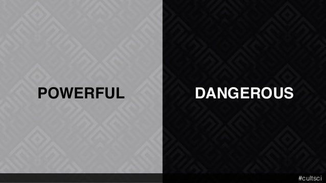 POWERFUL DANGEROUS #cultsci