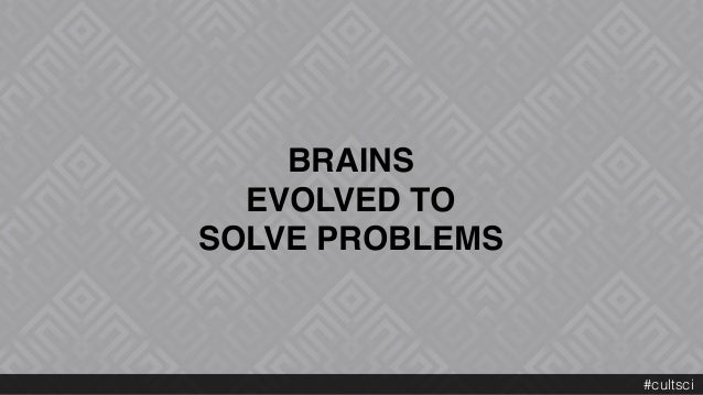 BRAINS  EVOLVED TO  SOLVE PROBLEMS #cultsci