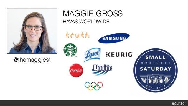 @themaggiest MAGGIE GROSS HAVAS WORLDWIDE #cultsci