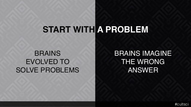BRAINS IMAGINE THE WRONG ANSWER BRAINS  EVOLVED TO  SOLVE PROBLEMS #cultsci