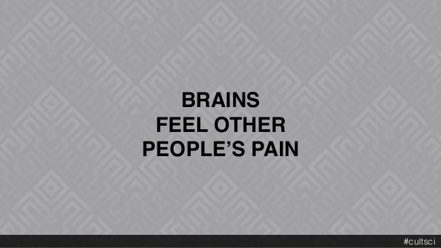 BRAINS  FEEL OTHER  PEOPLE'S PAIN #cultsci
