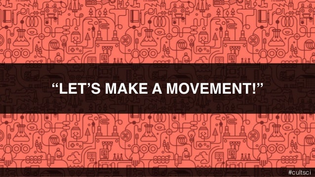 """""""LET'S MAKE A MOVEMENT!"""" #cultsci"""