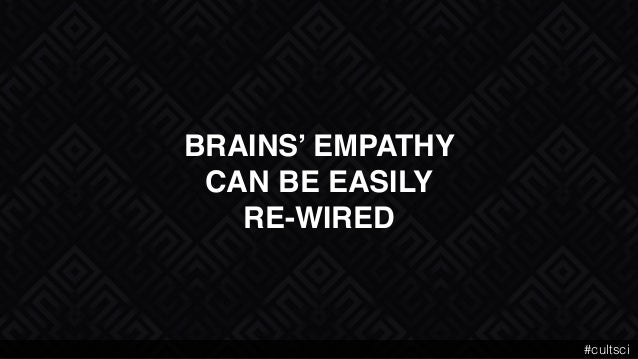 BRAINS' EMPATHY  CAN BE EASILY RE-WIRED #cultsci