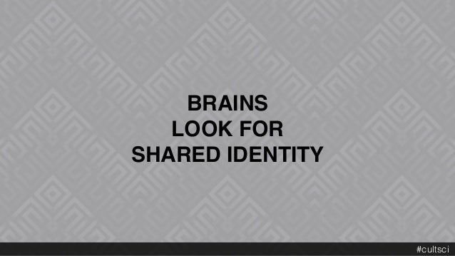 BRAINS  LOOK FOR SHARED IDENTITY #cultsci