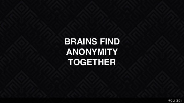 """BRAINS FIND  ANONYMITY"""" TOGETHER #cultsci"""
