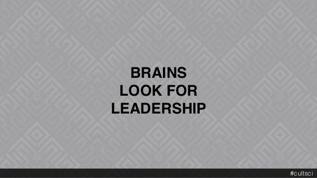 BRAINS  LOOK FOR  LEADERSHIP #cultsci